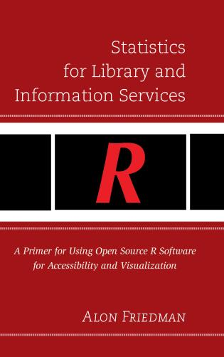 Cover image for the book Statistics for Library and Information Services: A Primer for Using Open Source R Software for Accessibility and Visualization