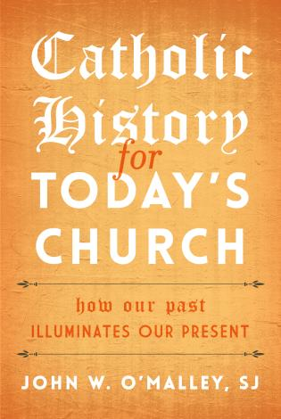 Cover image for the book Catholic History for Today's Church: How Our Past Illuminates Our Present