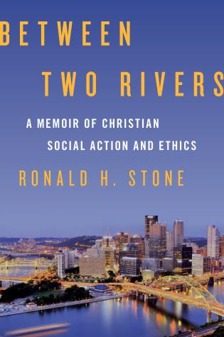 Cover image for the book Between Two Rivers: A Memoir of Christian Social Action and Ethics