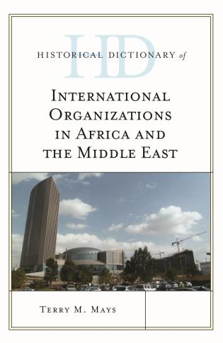 Cover image for the book Historical Dictionary of International Organizations in Africa and the Middle East