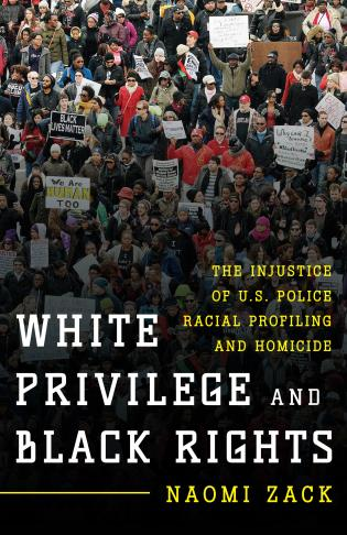 Cover image for the book White Privilege and Black Rights: The Injustice of U.S. Police Racial Profiling and Homicide