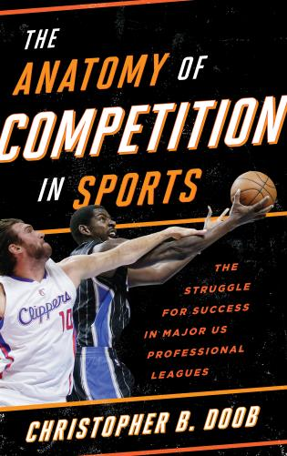 Cover image for the book The Anatomy of Competition in Sports: The Struggle for Success in Major US Professional Leagues