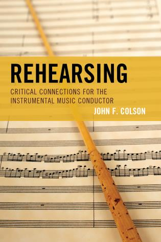 Cover image for the book Rehearsing: Critical Connections for the Instrumental Music Conductor