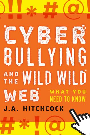 Cover image for the book Cyberbullying and the Wild, Wild Web: What You Need to Know