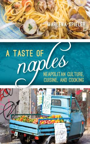 Cover image for the book A Taste of Naples: Neapolitan Culture, Cuisine, and Cooking