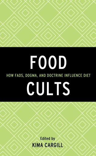 Cover image for the book Food Cults: How Fads, Dogma, and Doctrine Influence Diet