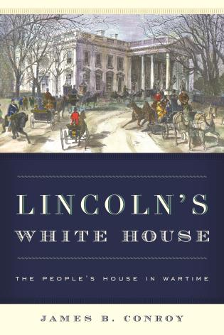 Cover image for the book Lincoln's White House: The People's House in Wartime