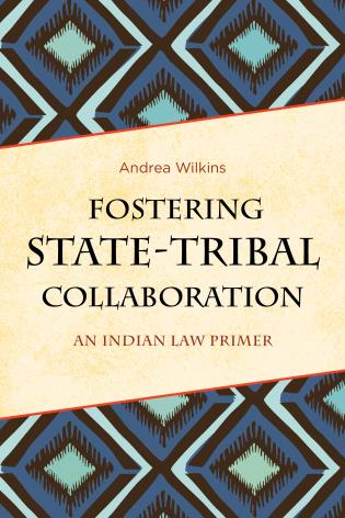 Cover image for the book Fostering State-Tribal Collaboration: An Indian Law Primer