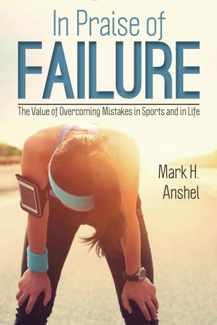 Cover image for the book In Praise of Failure: The Value of Overcoming Mistakes in Sports and in Life