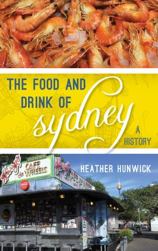 Cover image for the book The Food and Drink of Sydney: A History