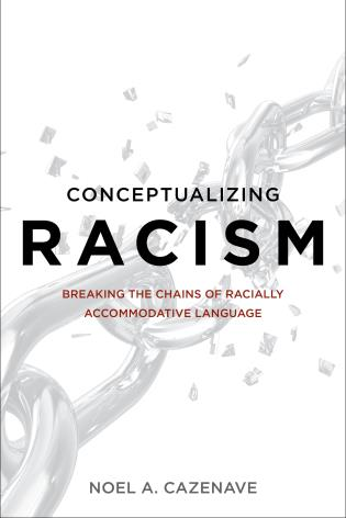 Cover image for the book Conceptualizing Racism: Breaking the Chains of Racially Accommodative Language