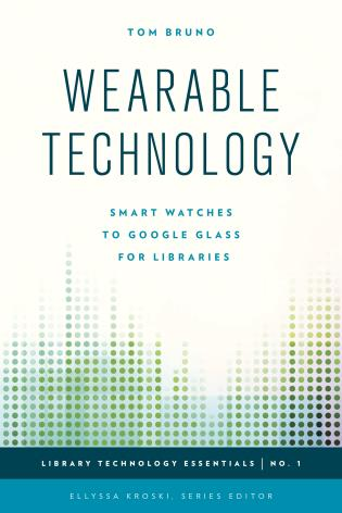 Cover image for the book Wearable Technology: Smart Watches to Google Glass for Libraries