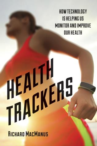 Cover image for the book Health Trackers: How Technology is Helping Us Monitor and Improve Our Health