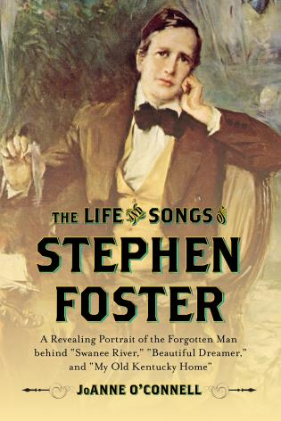 Cover image for the book The Life and Songs of Stephen Foster: A Revealing Portrait of the Forgotten Man Behind