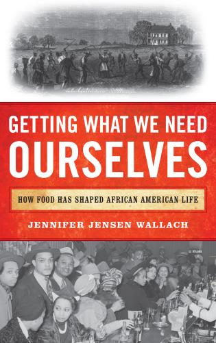 Cover image for the book Getting What We Need Ourselves: How Food Has Shaped African American Life