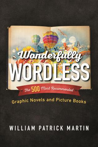 Cover image for the book Wonderfully Wordless: The 500 Most Recommended Graphic Novels and Picture Books
