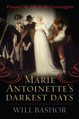 Cover image for the book Marie Antoinette's Darkest Days: Prisoner No. 280 in the Conciergerie