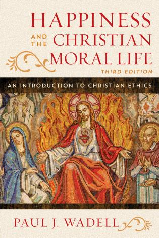 Cover image for the book Happiness and the Christian Moral Life: An Introduction to Christian Ethics, Third Edition