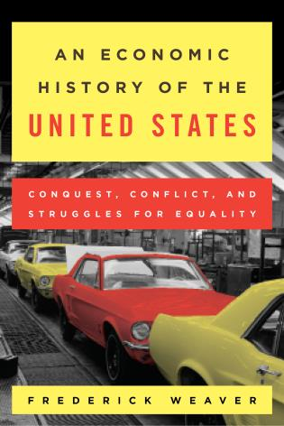 Cover image for the book An Economic History of the United States: Conquest, Conflict, and Struggles for Equality