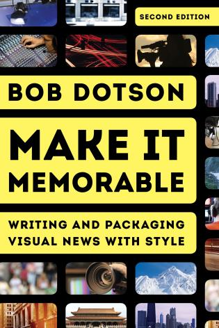 Cover image for the book Make It Memorable: Writing and Packaging Visual News with Style, Second Edition