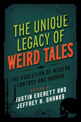 Cover image for the book The Unique Legacy of Weird Tales: The Evolution of Modern Fantasy and Horror