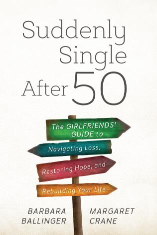 Cover image for the book Suddenly Single After 50: The Girlfriends' Guide to Navigating Loss, Restoring Hope, and Rebuilding Your Life