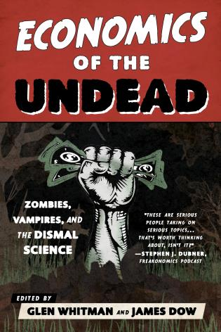 Cover image for the book Economics of the Undead: Zombies, Vampires, and the Dismal Science