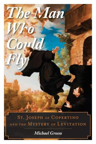 Cover image for the book The Man Who Could Fly: St. Joseph of Copertino and the Mystery of Levitation