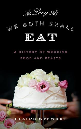 Cover image for the book As Long As We Both Shall Eat: A History of Wedding Food and Feasts