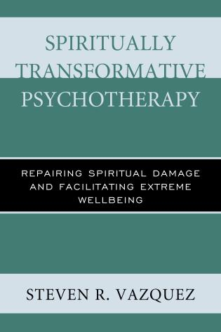 Cover image for the book Spiritually Transformative Psychotherapy: Repairing Spiritual Damage and Facilitating Extreme Wellbeing