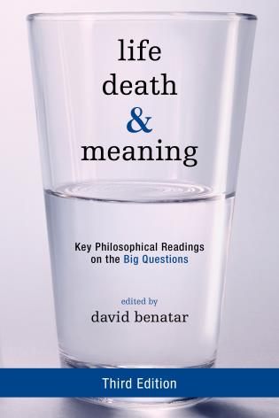 Cover image for the book Life, Death, and Meaning: Key Philosophical Readings on the Big Questions, Third Edition