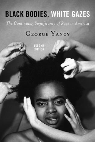 Cover image for the book Black Bodies, White Gazes: The Continuing Significance of Race in America, Second Edition