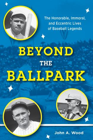 Cover image for the book Beyond the Ballpark: The Honorable, Immoral, and Eccentric Lives of Baseball Legends