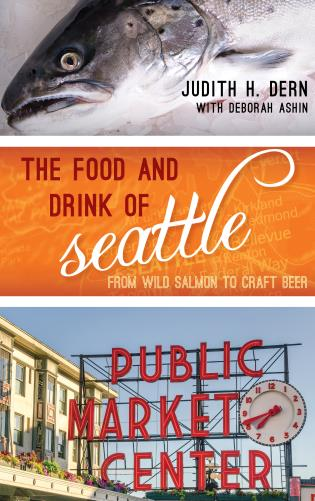 Cover image for the book The Food and Drink of Seattle: From Wild Salmon to Craft Beer