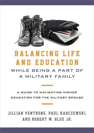 Cover image for the book Balancing Life and Education While Being a Part of a Military Family: A Guide to Navigating Higher Education for the Military Spouse