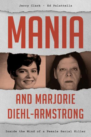 Cover image for the book Mania and Marjorie Diehl-Armstrong: Inside the Mind of a Female Serial Killer