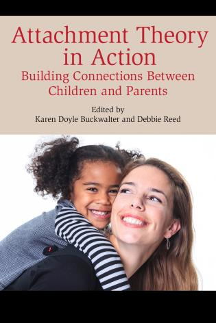 Cover image for the book Attachment Theory in Action: Building Connections Between Children and Parents