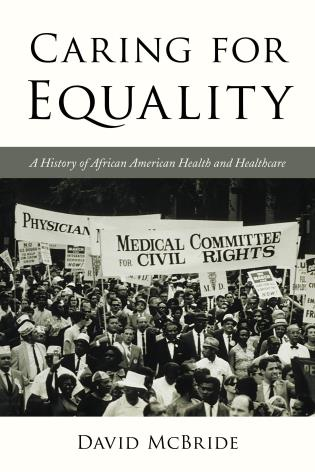 Cover image for the book Caring for Equality: A History of African American Health and Healthcare