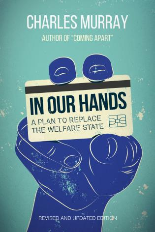 Cover image for the book In Our Hands: A Plan to Replace the Welfare State, Revised and Updated Edition