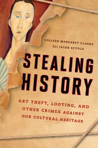 Cover image for the book Stealing History: Art Theft, Looting, and Other Crimes Against Our Cultural Heritage