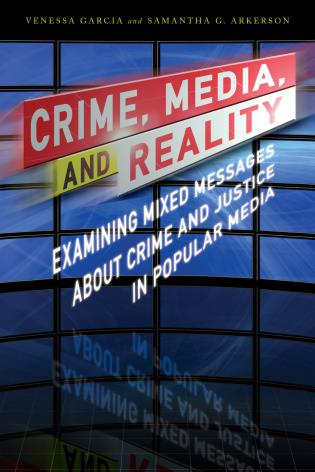 Cover image for the book Crime, Media, and Reality: Examining Mixed Messages About Crime and Justice in Popular Media