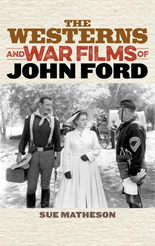 Cover image for the book The Westerns and War Films of John Ford