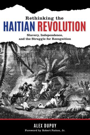 Cover image for the book Rethinking the Haitian Revolution: Slavery, Independence, and the Struggle for Recognition