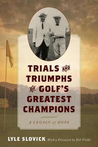 Cover image for the book Trials and Triumphs of Golf's Greatest Champions: A Legacy of Hope
