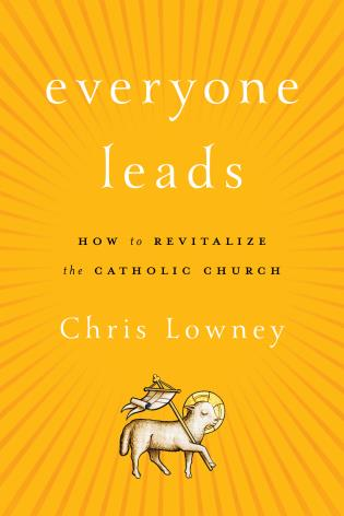 Cover image for the book Everyone Leads: How to Revitalize the Catholic Church