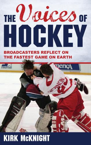 Cover image for the book The Voices of Hockey: Broadcasters Reflect on the Fastest Game on Earth