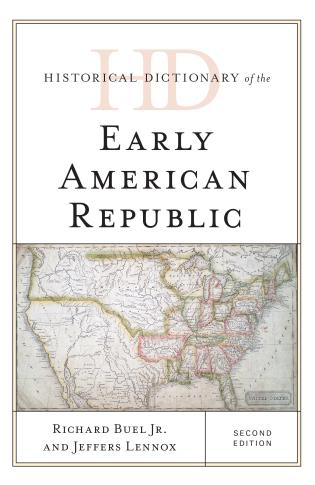 Cover image for the book Historical Dictionary of the Early American Republic, Second Edition