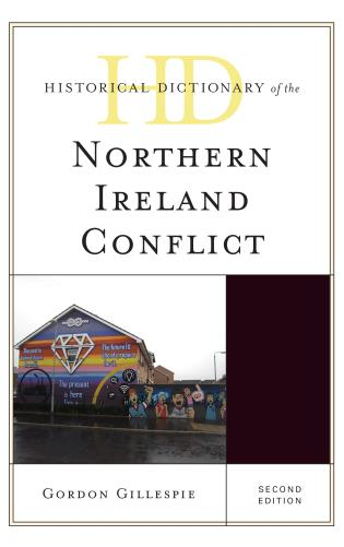 Cover image for the book Historical Dictionary of the Northern Ireland Conflict, Second Edition