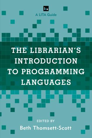 Cover image for the book The Librarian's Introduction to Programming Languages: A LITA Guide