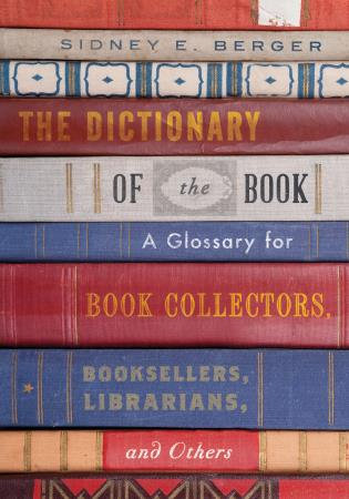 Cover image for the book The Dictionary of the Book: A Glossary for Book Collectors, Booksellers, Librarians, and Others